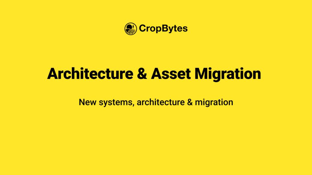 CropBytes | New Architecture & Asset Migration